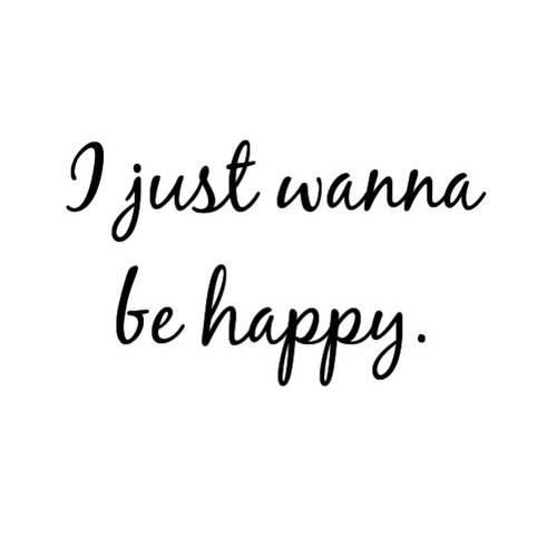 I just want to be happy quotes