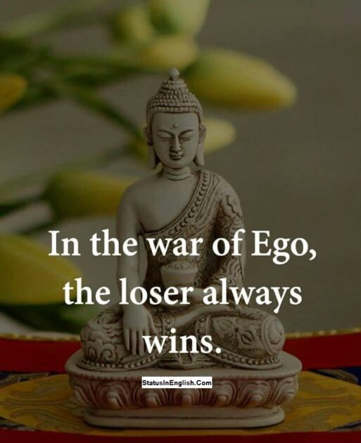 In the war of Ego, the loser always wins